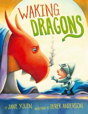 Waking Dragons By Yolen, Jane/ Anderson, Derek (ILT)